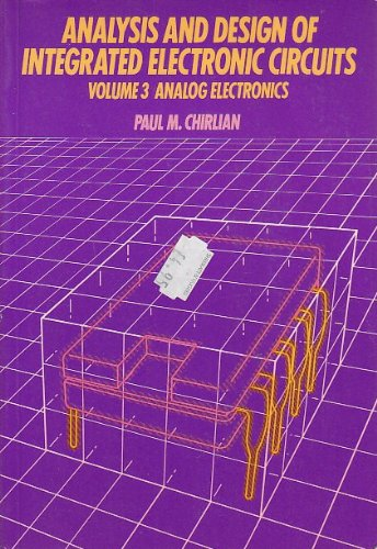 Analysis and Design of Integrated Electronic Circuits: Analog Electronics v. 3 By Paul M. Chirlian