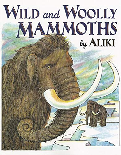 Wild And Woolly Mammoths By Aliki
