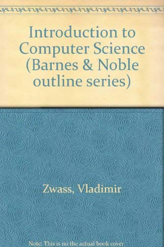 Introduction to Computer Science (Barnes & Noble outline series) By  Vladimir Zwass