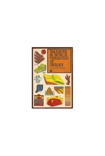 Barnes and Noble Thesaurus of Geology By Alec Watt