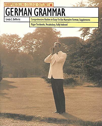 German Grammar (Harper Collins College Outline) By Linda C. Demeritt