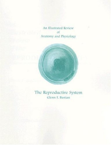 An Illustrated Review of Anatomy and Physiology By Glenn Bastian