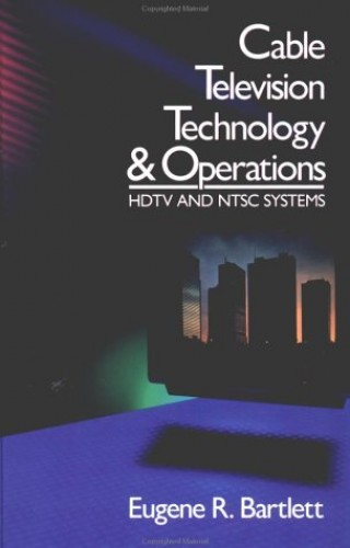Cable Television Technology and Operations By Eugene R. Bartlett