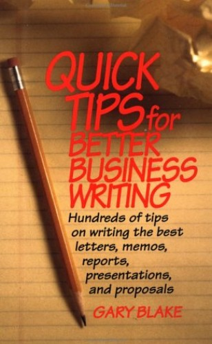 Quick Tips for Better Business Writing By Gary Blake