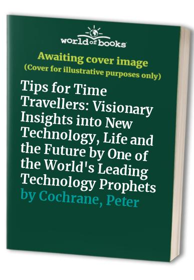 Tips for Time Travellers By Peter Cochrane