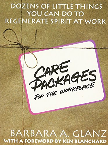 C.A.R.E. Packages for the Workplace: Dozens of Little Things You Can Do To Regenerate Spirit At Work By Barbara Glanz