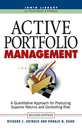 Active Portfolio Management: A Quantitative Approach for Producing Superior Returns and Selecting Superior Money Managers by Richard C. Grinold