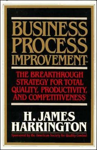Business Process Improvement: The Breakthrough Strategy for Total Quality, Productivity, and Competitiveness By H. James Harrington