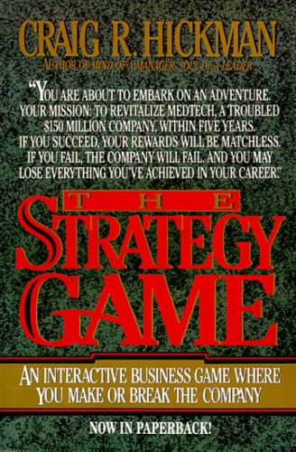 The Strategy Game: An Interactive Business Game Where You Make or Break the Company By Craig R. Hickman