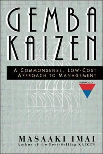 Gemba Kaizen: A Commonsense, Low-Cost Approach to Management By Masaaki Imai