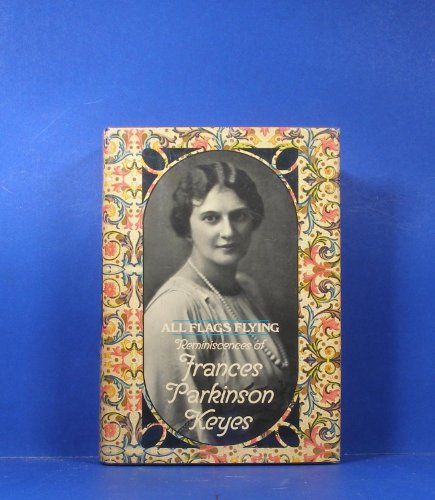 All Flags Flying; Reminiscences of Frances Parkinson Keyes By Frances Parkinson (1885-1970) Keyes