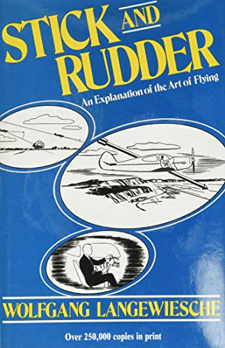 Stick and Rudder: An Explanation of the Art of Flying By Wolfgang Langewiesche