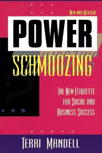 Power Schmoozing: The New Etiquette for Social and Business Success By Terri Mandell