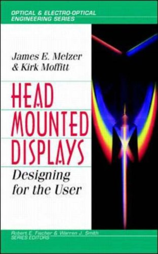 Head-mounted Displays: Designing for the User (Optical & Electro-optical Engineering) by James E. Melzer