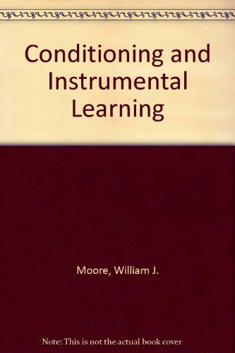 Conditioning and Instrumental Learning By William J. Moore