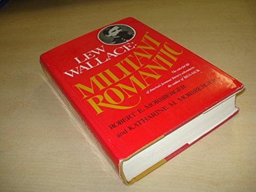 Lew Wallace: Militant Romantic By Katharine M.Morsberger