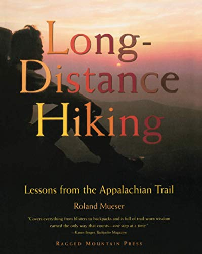 Long-Distance Hiking: Lessons from the Appalachian Trail (Official Guides to the Appalachian Trail) By Roland Mueser