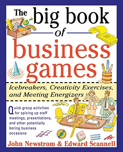 The Big Book of Business Games: Icebreakers, Creativity Exercises and Meeting Energizers (Big Book Series) by John W. Newstrom