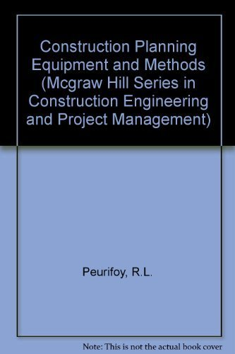 Construction Planning Equipment and Methods By R.L. Peurifoy