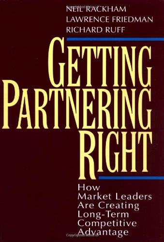 Getting Partnering Right: How Market Leaders Are Creating Long-Term Competitive Advantage By Neil Rackham