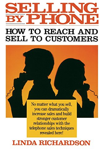 Selling by Phone: How to Reach and Sell to Customers in the Nineties By Linda Richardson