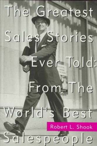 Greatest Sales Stories Ever Told By Robert L. Shook