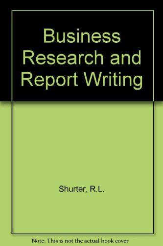 Business Research and Report Writing by R.L. Shurter