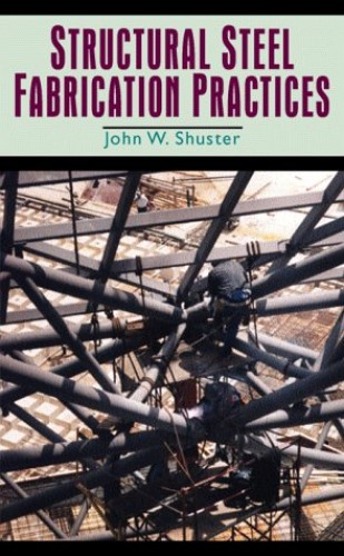 Structural Steel Fabrication Practices By John W. Shuster