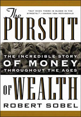 The Pursuit of Wealth: The Incredible Story of Money Throughout the Ages of Wealth By Robert Sobel