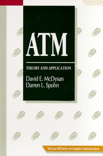 ATM: Theory and Application (McGraw-Hill Series on Computer Communications) By Darren L. Spohn