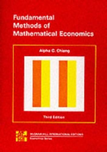 Fundamental Methods of Mathematical Economics 3/e By Alpha C. Chiang