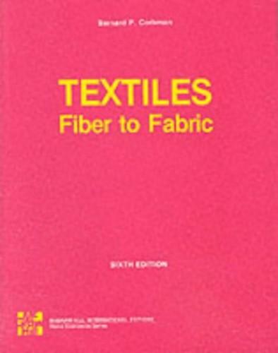 Textiles: Fiber to Fabric: Fibre to Fabric (The Gregg/McGraw-Hill marketing series) By Bernard P. Corbman