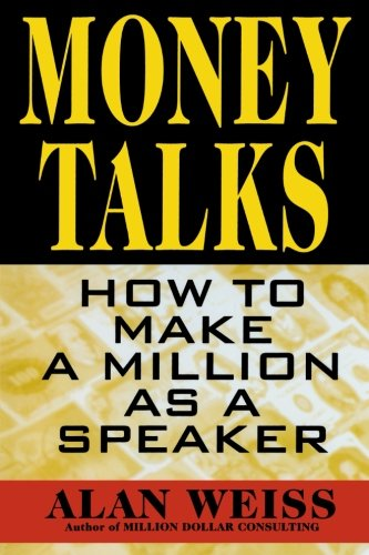 Money Talks: How to Make a Million as a Speaker By Alan Weiss