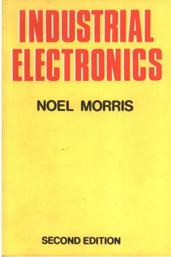 Industrial Electronics (Technical education series) By Noel M. Morris