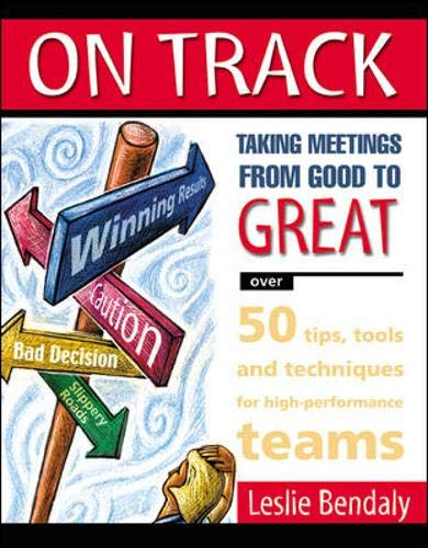 ON TRACK: Taking Meetings From Good to Great By Leslie Bendaly