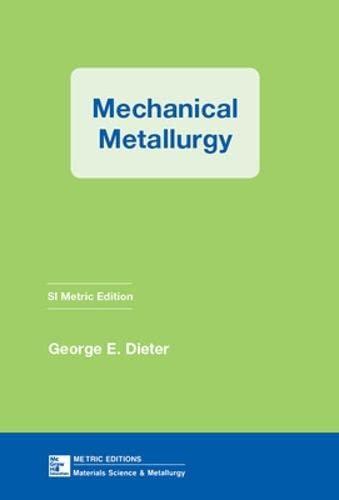 MECHANICAL METALLURGY,SI METRI (Materials Science & Engineering) By George Dieter