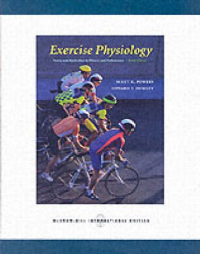 Exercise Physiology: Theory and Application to Fitness and Performance By Scott K. Powers