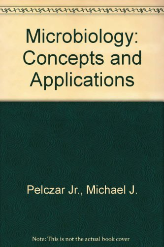 Microbiology: Concepts and Applications By Michael J. Pelczar, Jr.