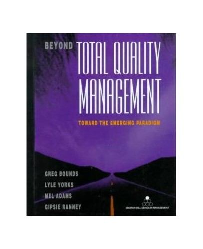 Beyond Total Quality Management: Toward the Emerging Paradigm (McGraw-Hill International Editions: Management & Organization Series) By Gregory M. Bounds
