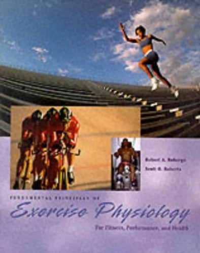 Fundamental Principles Of Exercise Physiology:  For  Fitness, Performance, & Health By Robert Robergs