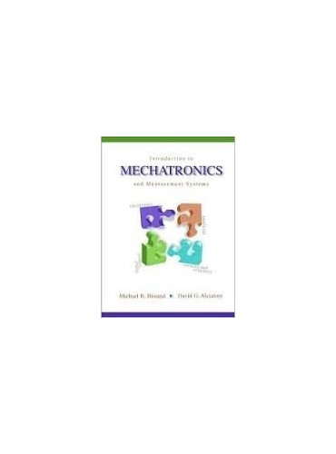 Introduction to Mechatronics and Measurement Systems By Michael B. Histand