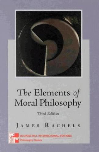 Elements of Moral Philosophy By James Rachels