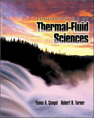 Fundamentals of Thermal-fluid Sciences By Yunus A. Cengel