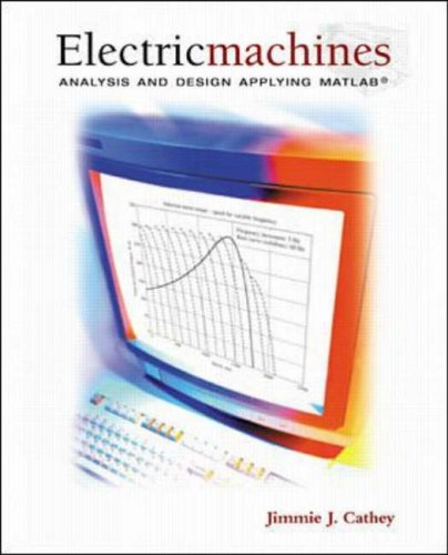Electric Machines: Analysis and Design Applying MATLAB By Jimmie J. Cathey