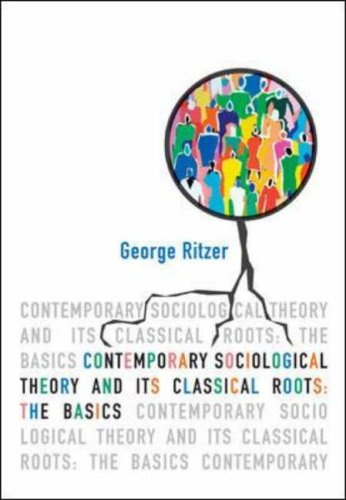Contemporary Sociological Theory and Its Classical Roots: The Basics By George Ritzer