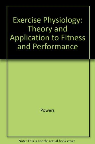 Exercise Physiology: Theory and Application to Fitness and Performance by Powers