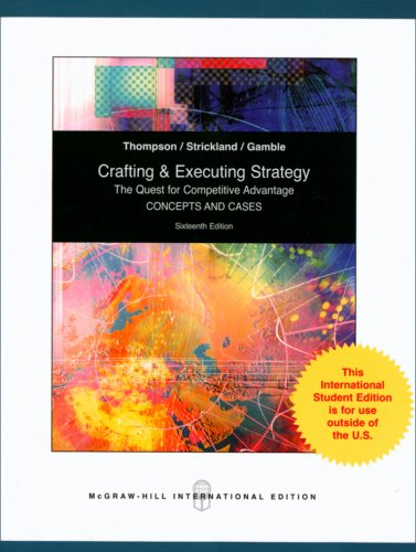 Crafting and Executing Strategy: The Quest for Comptetitive Advantage:  Concepts and Cases By Arthur A. Thompson, Jr.