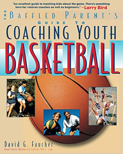 The Baffled Parent's Guide to Coaching Youth Basketball By David G. Faucher