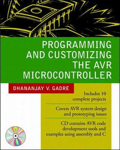 Programming and Customizing the AVR Microcontroller By Dhananjay Gadre