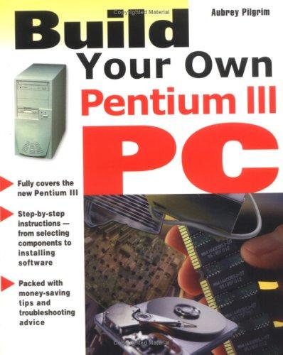 Build Your Own Pentium III PC By Aubrey Pilgrim